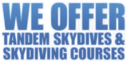We offer Tandem Skydives & Skydiving Courses
